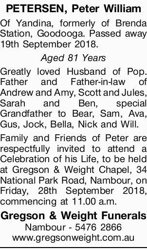 PETERSEN, Peter William    Of Yandina, formerly of Brenda Station, Goodooga. Passed away 19th...