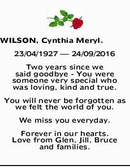 WILSON, Cynthia Meryl. 23/04/1927 _ 24/09/2016 Two years since we said goodbye - You were someone...