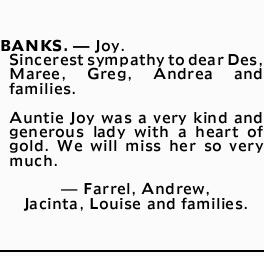 BANKS. _ Joy. Sincerest sympathy to dear Des, Maree, Greg, Andrea and families. Auntie Joy was a...