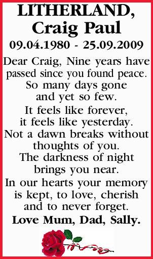 LITHERLAND, Craig Paul   09.04.1980 - 25.09.2009   Dear Craig, Nine years have passed sin...