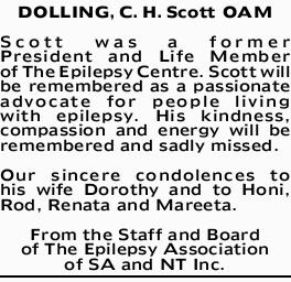 DOLLING, C. H. Scott OAM    Scott was a former President and Life Member of The Epilepsy Cent...