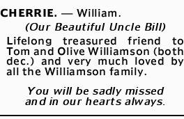 CHERRIE.- William.   (Our Beautiful Uncle Bill)   Lifelong treasured friend to Tom...