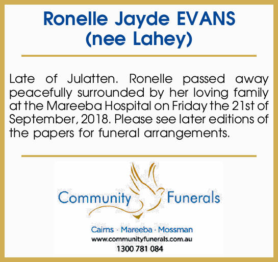 Ronelle Jayde EVANS (nee Lahey)   Late of Julatten. Ronelle passed away peacefully surrounded...