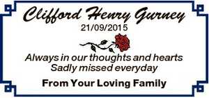 Clifford Henry Gurney 21/09/2015 Always in our thoughts and hearts Sadly missed everyday From Your...