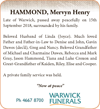 HAMMOND, Mervyn Henry Late of Warwick, passed away peacefully on 15th September 2018, surrounded by his...