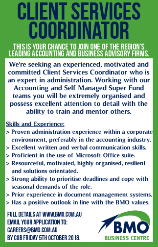 CLIENT SERVICES COORDINATOR This is your chance to join one of the region's leading accounting and business advisory firms. We're seeking an experienced, motivated and committed Client Services Coordinator who is an expert in administration. Working with our Accounting and Self Managed Super Fund teams you will be ...