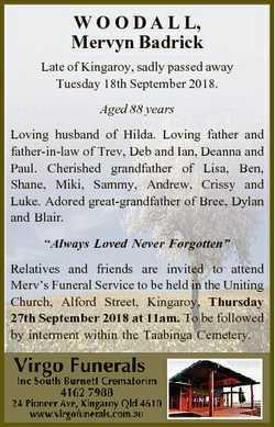 W O O D A L L, Mervyn Badrick Late of Kingaroy, sadly passed away Tuesday 18th September 2018. Aged...