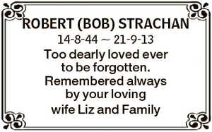 ROBERT (BOB) STRACHAN 14-8-44  21-9-13 Too dearly loved ever to be forgotten. Remembered always by your...