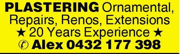 PLASTERING Ornamental, Repairs, Renos, Extensions    20 Years Experience    Alex 0432 177...