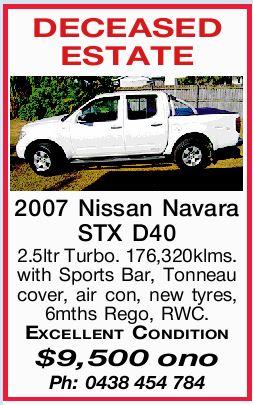 <p> DECEASED ESTATE 2007 Nissan Navara STX D40 2.5ltr Turbo. 176,320klms. with Sports Bar, Tonneau...