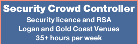 <p> Security licence and RSA </p> <p> Logan and Gold Coast </p> <p> Venues 35+ hours per...</p>