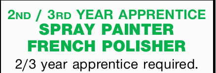 2nd / 3rd   YEAR APPRENTICE SPRAY PAINTER   FRENCH POLISHER   2/3 year apprentice req...