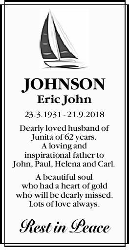 JOHNSON, Eric John.   23.3.1931 - 21.9.2018   Dearly loved husband of Junita of 62 years....