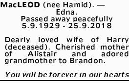MacLEOD (nee Hamid).- Edna.   Passed away peacefully 5.9.1929 - 25.9.2018   Dearly...