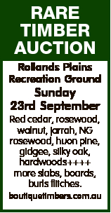 RARE TIMBER AUCTION Rollands Plains Recreation Ground Sunday 23rd September Red cedar, rosewood, wal...
