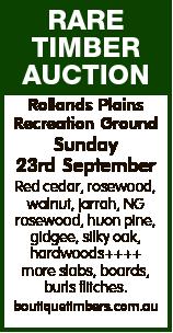 RARE TIMBER AUCTION Rollands Plains Recreation Ground Sunday 23rd September Red cedar, rosewood...