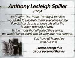 Anthony Lesleigh Spiller (Tony) Judy, Kym, Pat, Mark, Tammy & families would like to sincerely t...