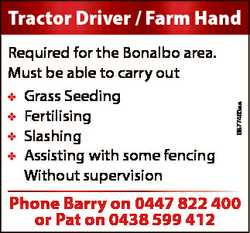 Required for the Bonalbo area. Must be able to carry out Grass Seeding Fertilising Slashing Assistin...