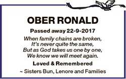 OBER RONALD Passed away 22-9-2017 When family chains are broken, It's never quite the same, But...