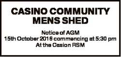 CASINO COMMUNITY MENS SHED Notice of AGM 15th October 2018 commencing at 5:30 pm At the Casion RSM