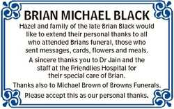 BRIAN MICHAEL BLACK Hazel and family of the late Brian Black would like to extend their personal tha...