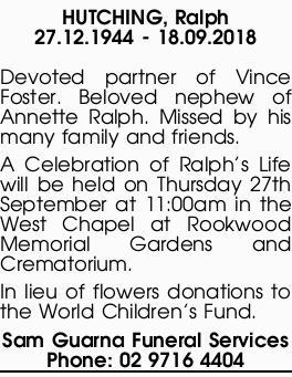 HUTCHING, Ralph   27.12.1944 - 18.09.2018   Devoted partner of Vince Foster. Beloved nephew...