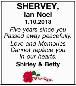 SHERVEY, Ian Noel   1.10.2013   Five years since you Passed away peacefully.   Love and...