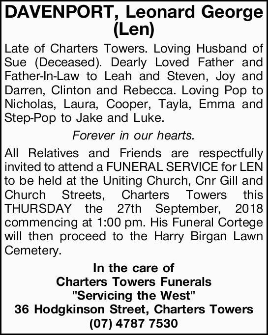 DAVENPORT, Leonard George (Len)   Late of Charters Towers.   Loving Husband of Sue...