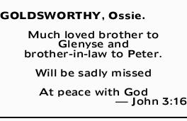 GOLDSWORTHY, Ossie. Much loved brother to Glenyse and brother-in-law to Peter. Will be sadly miss...