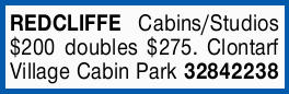 REDCLIFFE   Cabins/Studios $200 doubles $275.   Clontarf Village Cabin...