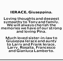 IERACE, Giuseppina. Loving thoughts and deepest sympathy to Tony and family. We will always cheri...