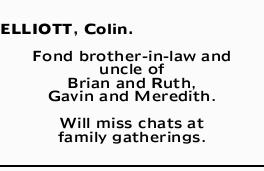 ELLIOTT, Colin. Fond brother-in-law and uncle of Brian and Ruth, Gavin and Meredith. Will miss ch...