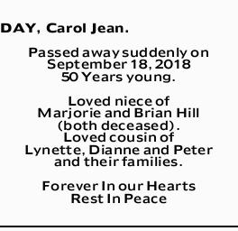 DAY, Carol Jean.   Passed away suddenly on September 18, 2018   50 Years young.   Lov...