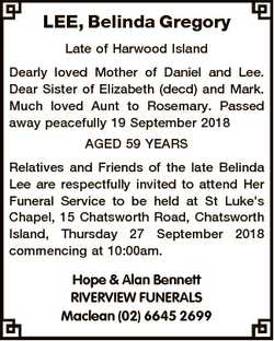 LEE, Belinda Gregory Late of Harwood Island Dearly loved Mother of Daniel and Lee. Dear Sister of El...