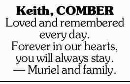 Keith, COMBER   Loved and remembered every day.   Forever in our hearts, you will always...