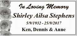 In Loving Memory Shirley Ailsa Stephens 5/9/1932 - 25/9/2017 Ken, Dennis & Anne