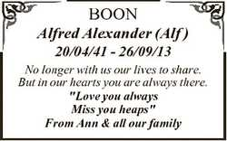 BOON Alfred Alexander (Alf ) 20/04/41 - 26/09/13 No longer with us our lives to share. But in our he...