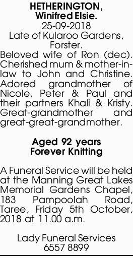 HETHERINGTON, Winifred Elsie   25-09-2018   Late of Kularoo Gardens, Forster.   Beloved...