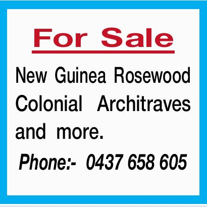 For Sale New Guinea Rosewood Colonial Architraves andmore. Phone:- 0437658605