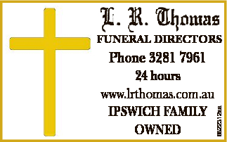 FUNERAL DIRECTORS 24 hours www.lrthomas.com.au IPSWICH FAMILY OWNED 6822312aa Phone 3281 7961