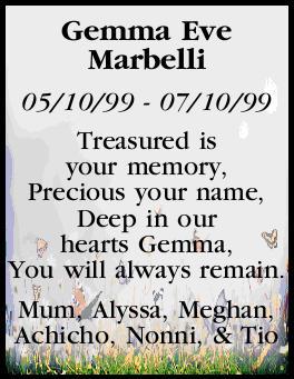 Gemma Eve Marbelli    ~ 05/10/99 - 07/10/99 ~    Treasured is your memory, Precious you...