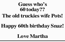 Guess who's 60 today?? The old truckies wife Pots! Happy 60th birthday Snaz! Love Martha