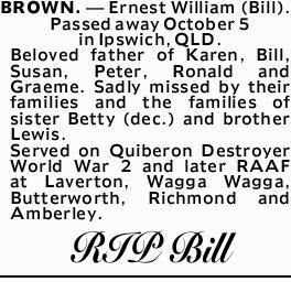 BROWN. - Ernest William (Bill).    Passed away October 5 in Ipswich, QLD.   Beloved fathe...
