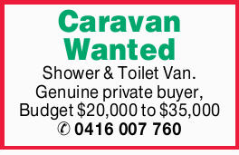 Shower & Toilet Van. Genuine private buyer, Budget $20,000 to $35,000 0416007760