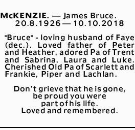 "McKENZIE.- James Bruce.   20.8.1926- 10.10.2018   ""Bruce"" - loving..."