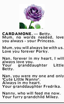 CARDAMONE. _ Betty. Mum, no words needed, love you always - your Princess. Mum, you will always b...