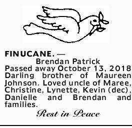 FINUCANE. _ Brendan Patrick Passed away October 13, 2018 Darling brother of Maureen Johnson. Love...