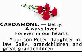 CARDAMONE.- Betty.  Always loved. Forever in our hearts.   -Your son Peter, d...