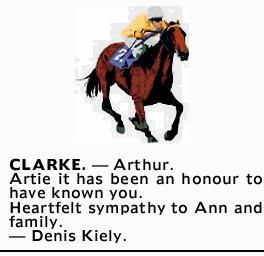 CLARKE. _ Arthur.   Artie it has been an honour to have known you.   Heartfelt sympathy t...