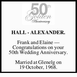 HALL - ALEXANDER. Frank and Elaine _ Congratulations on your 50th Wedding Anniversary. Married at...